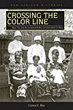 "Carina E. Ray, ""Crossing the Color Line: Race, Sex, and the Contested Politics of Colonialism in Ghana"" (Ohio UP, 2015)"