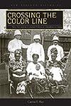 Crossing the Color Line: Race, Sex, a...