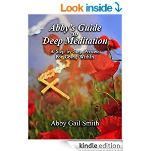 http://www.amazon.com/Abbys-Guide-Meditation-Step---Step-ebook/dp/B00PGJML6G/ref=sr_1_2?ie=UTF8&qid=1416168655&sr=8-2&keywords=abby+gail+smith