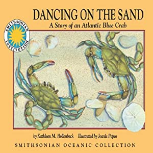 Dancing on the Sand: A Story of an Atlantic Blue Crab: A Smithsonian Oceanic Collection Book | [Kathleen M. Hollenbeck]