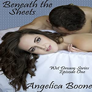 Beneath the Sheets: Wet Dream Series | [Angelica Boone]