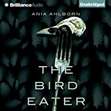 The Bird Eater | Livre audio Auteur(s) : Ania Ahlborn Narrateur(s) : Peter Berkrot
