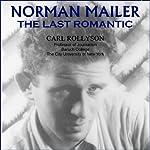 Norman Mailer: The Last Romantic | Carl Rollyson
