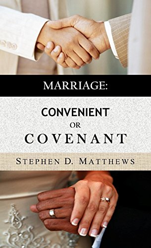 Marriage: Convenient or Covenant  by Stephen Matthews