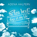 The Ten Best Days of My Life Audiobook by Adena Halpern Narrated by Jorjeana Marie