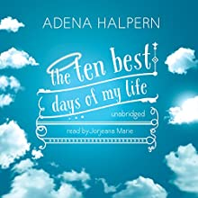The Ten Best Days of My Life (       UNABRIDGED) by Adena Halpern Narrated by Jorjeana Marie