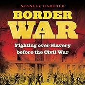 Border War: Fighting Over Slavery Before the Civil War | [Stanley Harrold]