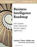 Business Intelligence Roadmap: The Complete Project Lifecycle for Decision-Support-Applications (Addison-Wesley Information Technology Series)