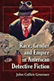 Race, Gender and Empire in American Detective Fiction