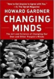 Image of Changing Minds: The Art And Science of Changing Our Own And Other People's Minds (Leadership for the Common Good)