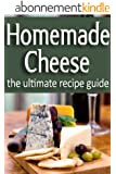 Homemade Cheese - The Ultimate Recipe Guide (English Edition)