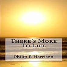 There's More to Life (       UNABRIDGED) by Philip R. Harrison Narrated by Makena Rutherford