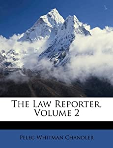 The Law Reporter, Volume 2: Peleg Whitman Chandler: 9781173775551 ...