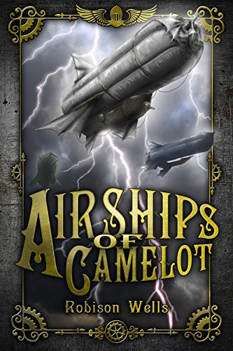 Robison Wells - Airships of Camelot: The Rise of Arthur