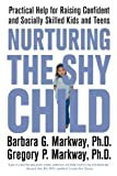 img - for Nurturing the Shy Child: Practical Help for Raising Confident and Socially Skilled Kids and Teens by Markway, Barbara, Markway, Gregory (2006) Paperback book / textbook / text book