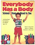 By Robert E Rockwell Everybody Has a Body: Science from Head to Toe