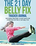 img - for The 21 Day Belly Fix Tracker Journal: Progress Tracker-A Must Have for Everyone on the 21 Day Belly Fix book / textbook / text book