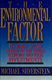 The Environmental Factor: Its Impact on the Future of the World Economy and Your Investments (0884629112) by Silverstein, Michael