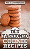 Mrs. Batterfingers Old Fashioned Cookie Recipes: A Simple Old Fashioned Cookie Cookbook