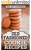 Mrs. Batterfingers Old Fashioned Cookie Recipes:  A Simple Old Fashioned Cookie Cookbook (English Edition)