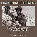 Bracketing the Enemy: Forward Observers in World War II Audiobook by John R. Walker Narrated by Bob Johnson
