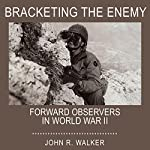 Bracketing the Enemy: Forward Observers in World War II | John R. Walker