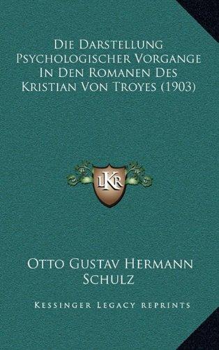 Die Darstellung Psychologischer Vorgange in Den Romanen Des Kristian Von Troyes (1903)