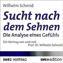 Sucht nach dem Sehnen: Die Analyse eines Gefühls (       ungekürzt) von Wilhelm Schmid Gesprochen von: Wilhelm Schmid