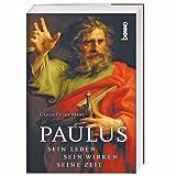 Paulus: Sein Leben, sein Wirken, seine Zeit -