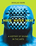 Noise, Water, Meat: A History of Voic...
