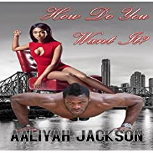 How Do You Want It? (       UNABRIDGED) by Aaliyah Jackson Narrated by Fran Carris