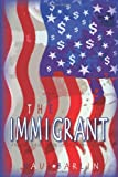 img - for The Immigrant: A Young Man's Trade Skills Spark His Love Affair with America's Economy by Paul Barlin (2010-12-20) book / textbook / text book