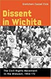 img - for Dissent in Wichita: The Civil Rights Movement in the Midwest, 1954-72 by Gretchen Cassel Eick (2001-10-19) book / textbook / text book
