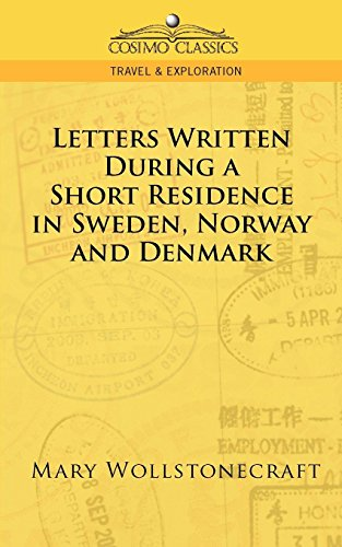 Mary Wollstonecraft - Letters Written During a Short Residence in Sweden, Norway, and Denmark