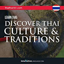 Learn Thai: Discover Thai Culture & Traditions Audiobook by  ThaiPod101.com Narrated by  Innovative Language Learning