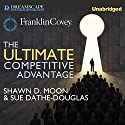 The Ultimate Competitive Advantage: Why Your People Make All the Difference and the 6 Practices You Need to Engage Them (       UNABRIDGED) by Shawn D. Moon, Sue Dathe-Douglass, Sean Covey - foreword Narrated by Qarie Marshall