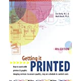 Getting It Printed: How to Work With Printers and Graphic Imaging Services to Assure Quality, Stay on Schedule and Control Costs (Getting It Printed) 4th Edition ~ Eric Kenly