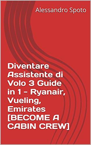 diventare-assistente-di-volo-3-guide-in-1-ryanair-vueling-emirates-become-a-cabin-crew