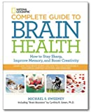 img - for National Geographic Complete Guide to Brain Health: How to Stay Sharp, Improve Memory and Boost Creativity book / textbook / text book