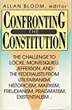 Confronting the Constitution: The Challenge to Locke, Montesquieu, Jefferson, and the Federalists from Utilitarianism, Historicism, Marxism, Freudis