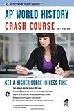 AP® World History Crash Course Book + Online (Advanced Placement (AP) Crash Course)