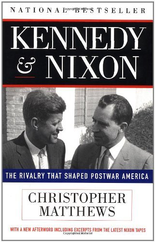 kennedy-and-nixon-the-rivalry-that-shaped-postwar-america-by-christopher-j-matthews-1997-08-28