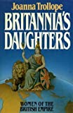 Britannia's Daughters: Women of the British Empire (0091539706) by Trollope, Joanna