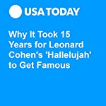 Why It Took 15 Years for Leonard Cohen's 'Hallelujah' to Get Famous | Carly Mallenbaum