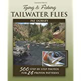Tying & Fishing Tailwater Flies: 500 Step-by-Step Photos for 24 Proven Patterns ~ Pat Dorsey