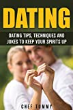 DATING: TIPS, TECHNIQUES AND JOKES TO KEEP THE SPIRITS UP (DATING, ROMANCE AND RELATIONSHIP SERIES Book 1)