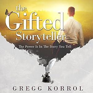 The Gifted Storyteller Hörbuch von Gregg Korrol Gesprochen von: Gregg Korrol