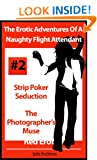 The Erotic Adventures Of A Naughty Flight Attendant - Strip Poker Seduction and The Photographer's Muse (Red Erotica)