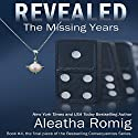 Revealed: The Missing Years: Consequences, Book 4 (       UNABRIDGED) by Aleatha Romig Narrated by Sebastian York