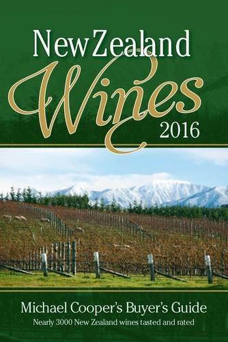 Buyer's Guide to New Zealand Wines 2016: Michael Cooper's Buyer's Guide (Michael Cooper's Buyer's Guide to New Ze) by Michael Cooper